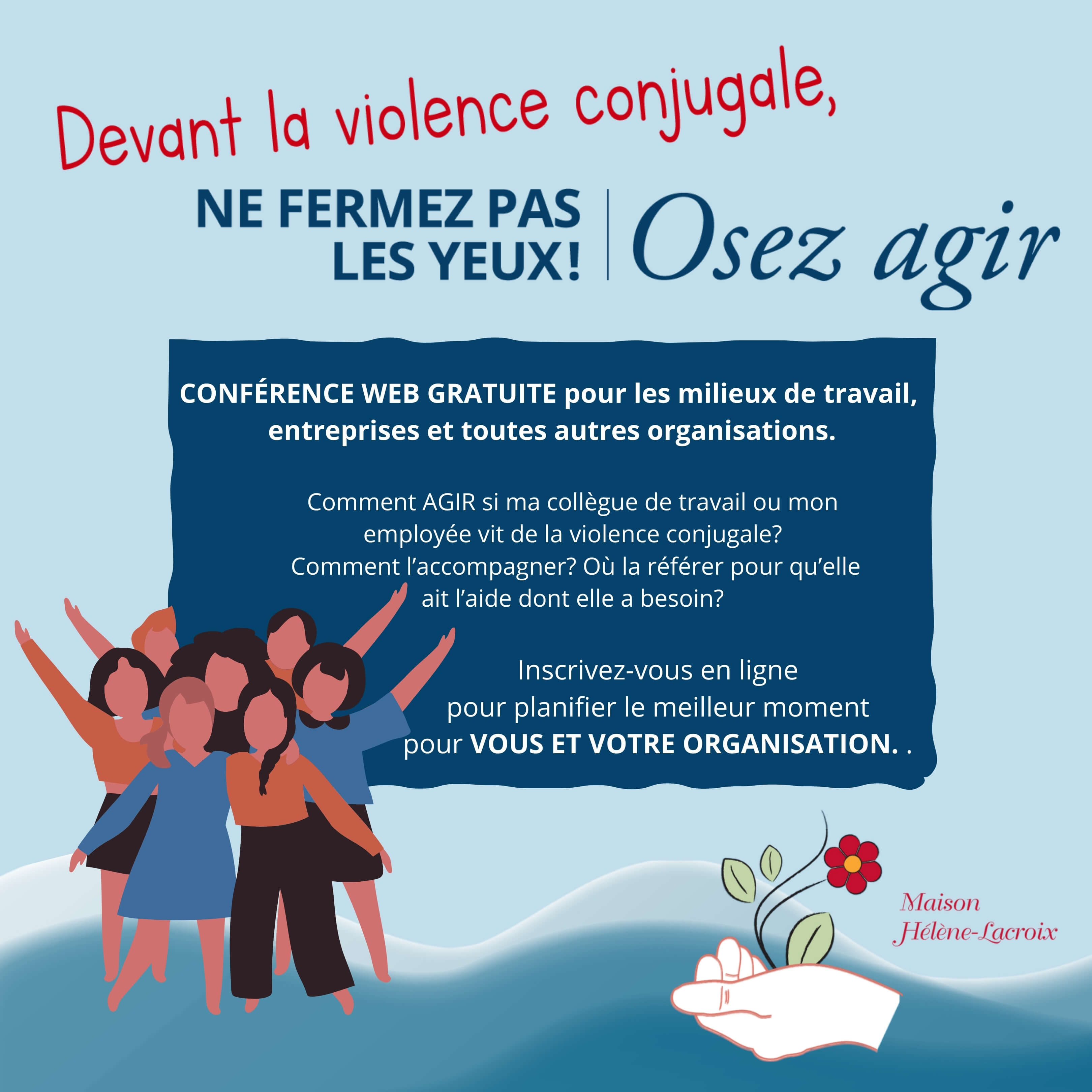 Devant la violence conjugale, Ne fermez pas les yeux! Osez agir.